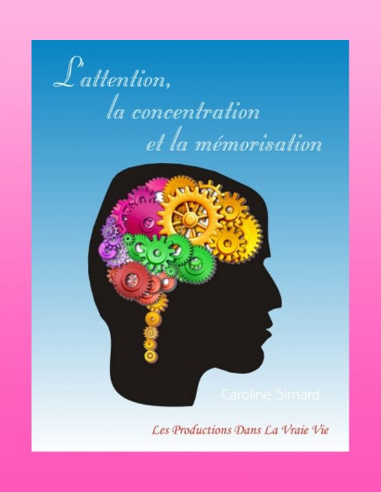 L'attention, la concentration et la mémorisation par Caroline Simard, Psychoéducation
