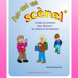 Fais-moi une scène, cahier 3, par Danielle Malenfant. Arts dramatiques, psychoéducation