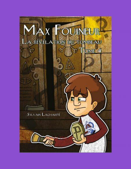 La révélation du tombeau (Max Fouineur, série 1, tome 4) Sylvain Lacharité