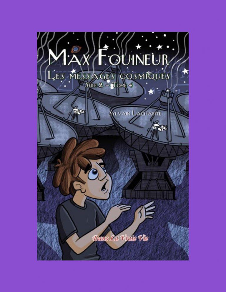 Les messages cosmiques (Max Fouineur, série 2, tome 4) Sylvain Lacharité