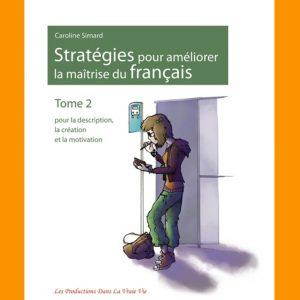 Stratégies pour améliorer la maîtrise du français, tome 2, par Caroline Simard