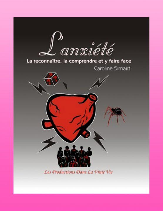 Anxiété : La reconnaitre et y faire face, par Caroline Simard, Psychoéducation