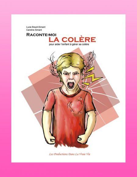 Raconte-moi la colère, livre physique, par Lucie Brault Simard et Caroline Simard - Psychoéducation