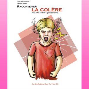 Raconte-moi la colère format PDF, par Lucie Brault Simard et Caroline Simard - Psychoéducation